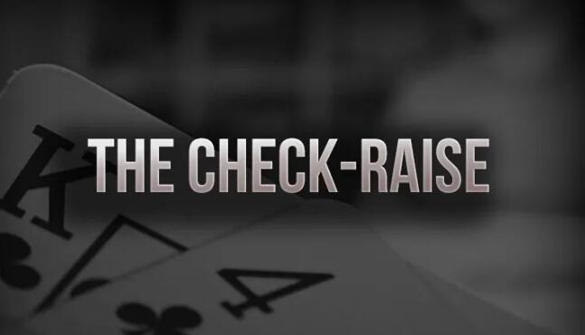 德扑策略 | 你check-raise的理由是什么?