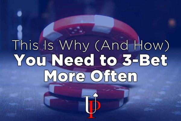 德州扑克你需要经常3bet的原因